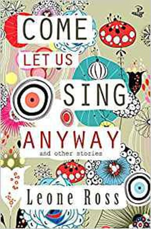 Come Let Us Sing Anyway and Other Stories by Leone Ross