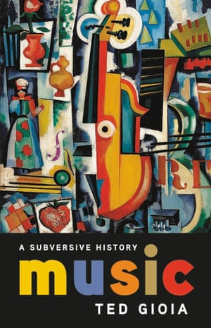 Cover of the book Music: A Subversive History by Ted Gioia.