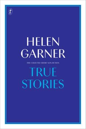 True Stories, by Helen Garner