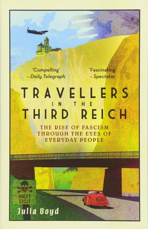 Travellers in the Third Reich. The Rise of Fascism Through the Eyes of Everyday People by Julia Boyd (Elliott & Thompson)