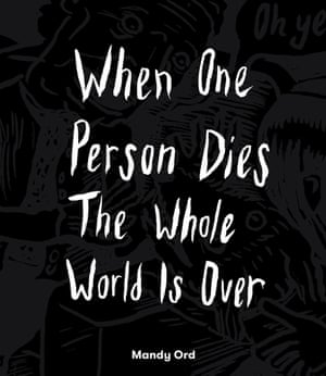 Cover image for WHEN ONE PERSON DIES THE WHOLE WORLD IS OVER by Mandy Ord
