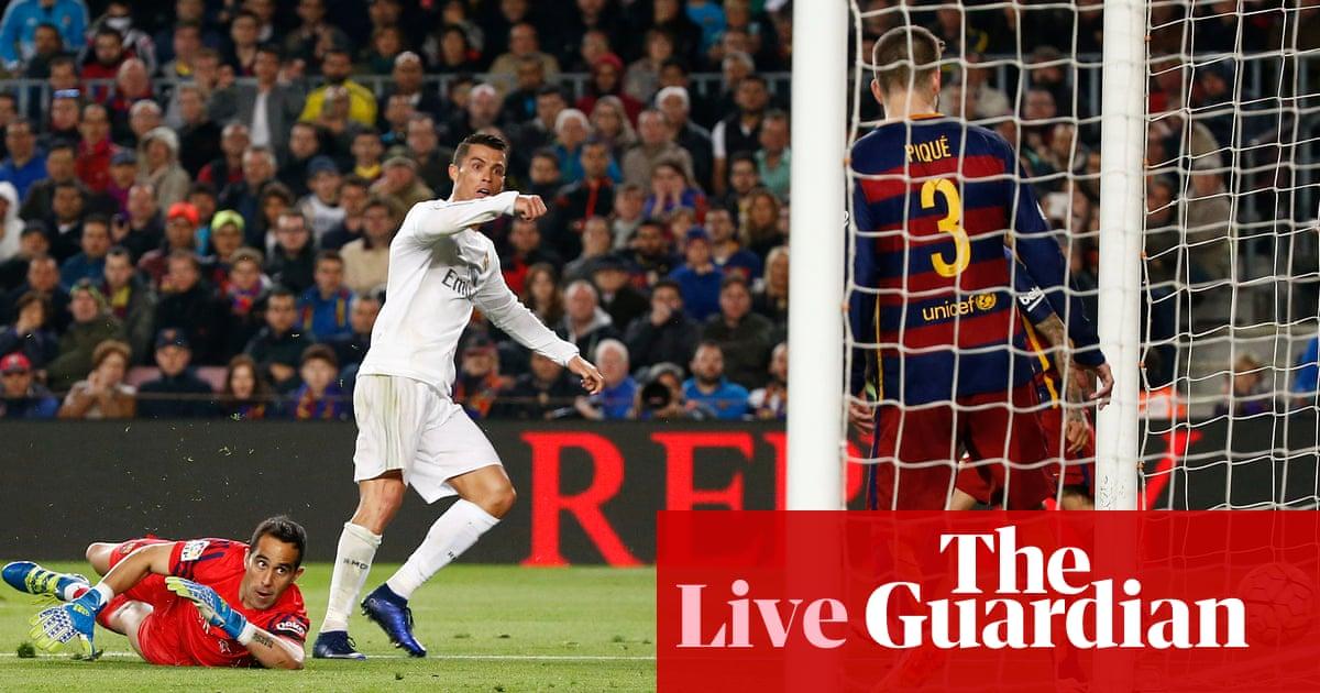 ba9b1fa46 Barcelona 1-2 Real Madrid  El Clásico – as it happened