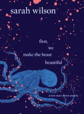 Cover image for First, We Make The Beast Beautiful by Sarah Wilson, also the author of I Quit Sugar