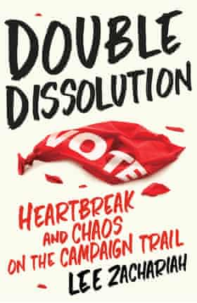 Cover image for Double Dissolution: Heartbreak and Chaos on the Campaign Trail by Lee Zachariah published by Echo Publishing