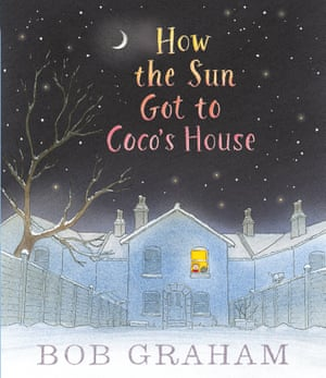 How the Sun Got to Coco's House illustrated and written by Bob Graham (Walker Books)