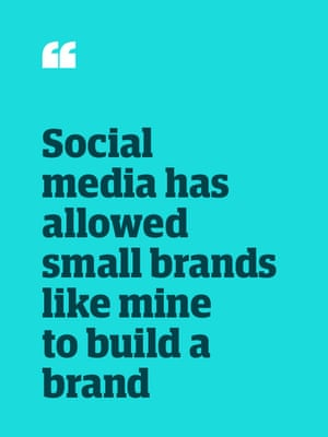 Quote: 'Social media has allowed small brands like mine to build a brand'