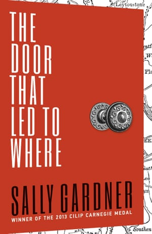 The Door That Led To Where by Sally Gardner (Hot Key Books)