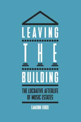 Cover of Eamonn Forde's book Leaving the Building: The Lucrative Afterlife of Music Estates.