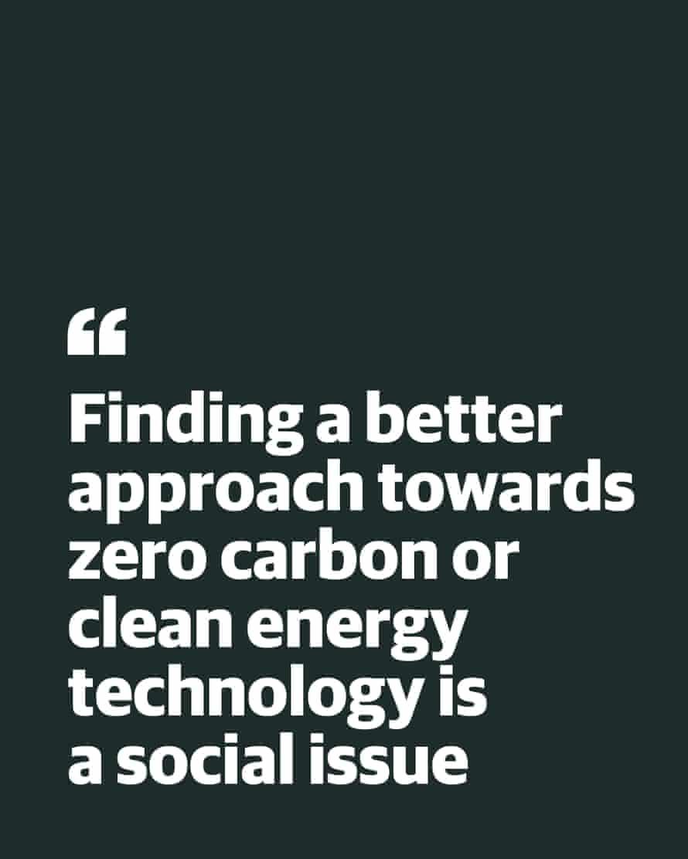 """mengutip: """"Menemukan pendekatan yang lebih baik menuju teknologi nol karbon atau teknologi energi bersih adalah masalah sosial"""""""
