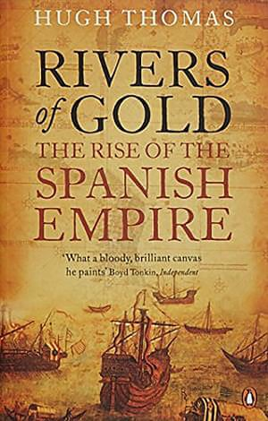 Rivers of Gold: The Rise of the Spanish Empire by Hugh Thomas.