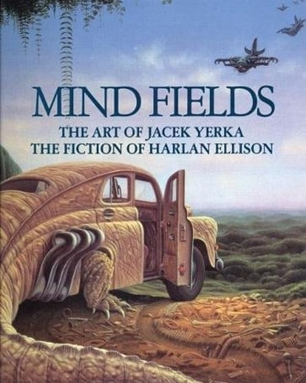 Of all his books, Harlan Ellison claimed that he was most proud of Mind Fields (1994), a collection of 33 stories each based on a painting by the Polish surrealist Jacek Yerka.