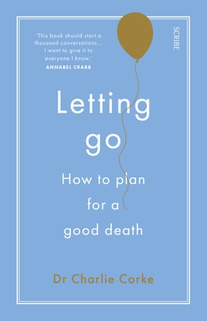 Cover image for Letting Go: How to plan for a good death by Charlie Corke
