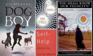 Books as medicine (clockwise from left): Dog Boy by Eva Hornung, The Wonders by Paddy O'Reilly, You Shall Know our Velocity! by Dave Eggers and Self-Help by Lorrie Moore.