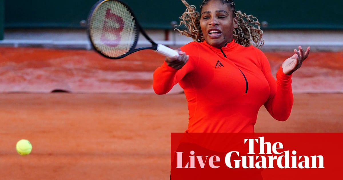 French Open 2020: Serena Williams and Rafael Nadal in action on day two – live! - the guardian