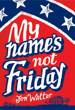 My Name's Not Friday by Jon Walter (David Fickling Books)