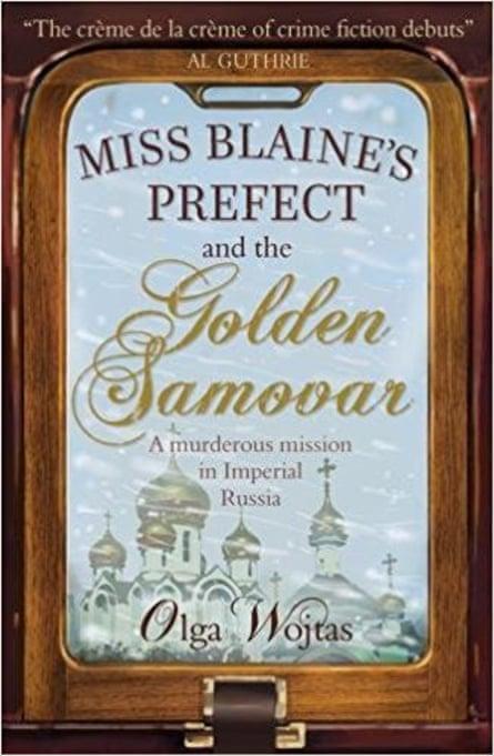 Olga Wojtas's debut novel Miss Blaine's Prefect and the Golden Samovar
