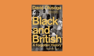 Black And British: A Forgotten History, by David Olusoga