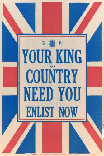 Your King and Country Need You: Enlist Now – 1914