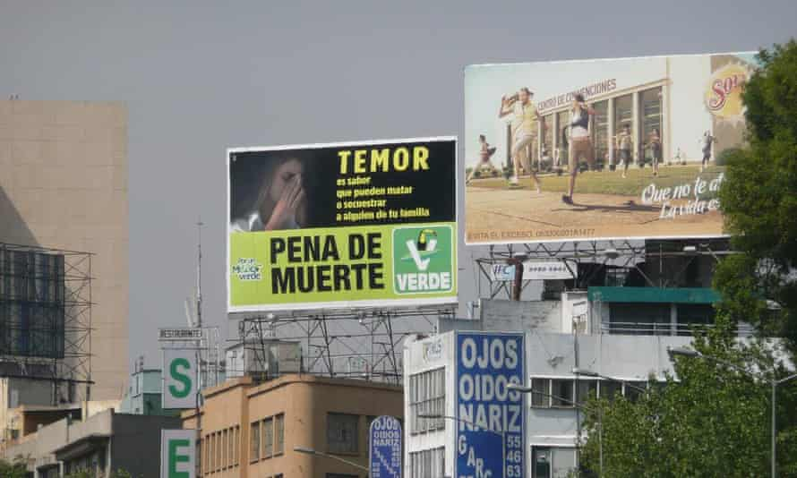 A Green Party billboard promoting the restoration of the death penalty in Mexico. 'It is true that the European Greens would never support the death penalty,' said the party's congressional leader, 'but they don't live in Mexico.'