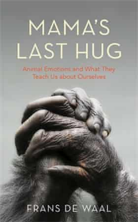 Mama's Last Hug: Animal Emotions and What They Teach Us About .... They Teach Us About Ourselves by Frans de Waal