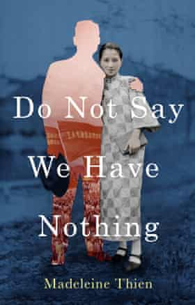 Do Not Say We Have Nothing by Madeleine Thien . Published by Granta