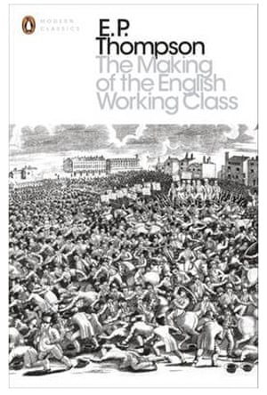 EP Thompson's most well-known work, The Making of the English Working Class, was published in 1963.