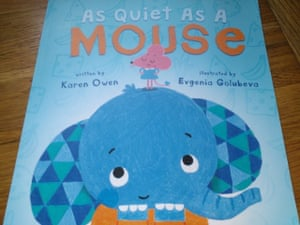 "<strong><a href=""https://bookshop.theguardian.com/catalog/product/view/id/281301/"">As Quiet as a Mouse by Karen Owen and Evgenia Golubeva</a></strong><br><a href=""https://witness.theguardian.com/assignment/56334050e4b0aceae193b8f8?page=3"">Reviewed by Emma, Amy, Daniel and Zachary</a><br>This was such a fun story because we saw the elephant try really hard and change from a loud stompy elephant to be as a quiet as a mouse - all for the sake of his baby sister! The pictures are so cute, and it's got the best of friendship (with the mouse) and family love (for his sister). Great story!"