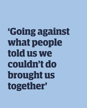 Quote: 'Going against what people told us we couldn't do brought us together'