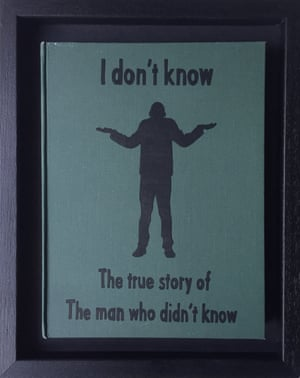 I Don't Know: The True Story of the Man Who Didn't Know from Art Therapy by Johan Deckmann
