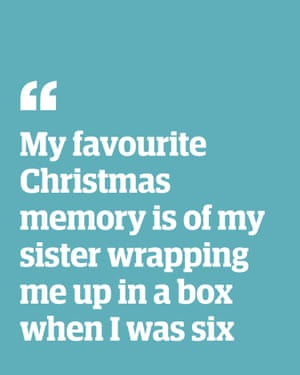 Quote: 'My favourite Christmas memory is of my sister wrapping me up in a box when I was six'