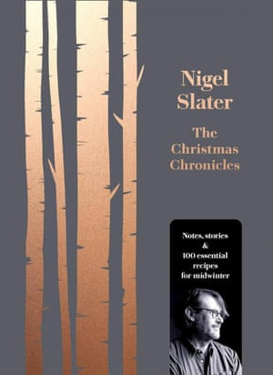 The Christmas Chronicles by Nigel Slater.