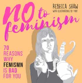 Book cover for No To Feminism: 70 Reasons Why Femismn is Bad for You by Rebecca Shaw