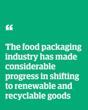 Quote: ' The food packaging industry has made considerable progress in shifting to renewable and recyclable goods'