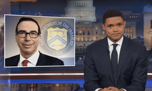 Trevor Noah: 'Mnuchin got into politics the same way Trump did – by knowing nothing about politics.'