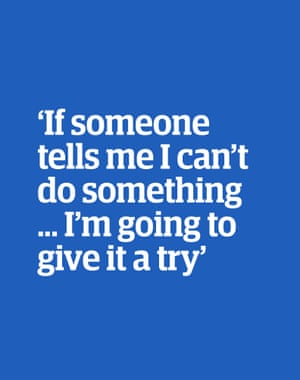 Quote: 'If someone tells me I can't do something … I'm going to give it a try'