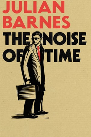 The Noise of Time by Julian Barnes COVER