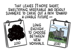 That leaves 11 more short, sweltering, miserable and deadly summers to carve out a path toward a livable future -- long enough to choose between new normals.