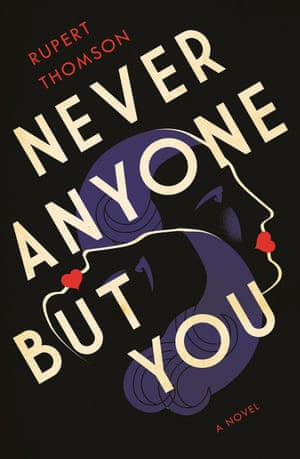 Rupert Thomson's Never Anyone But You