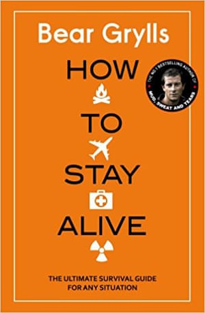 How to Stay Alive: The Ultimate Survival Guide for Any Situation by Bear Grylls (Bantam, £20)