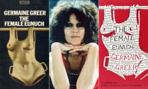 1970 and 2006 editions of The Female Eunuch, featuring the iconic cover art by John Holmes, and Germaine Greer photographed for the Observer magazine in 1970.