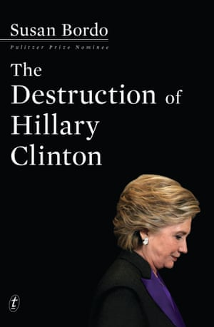 The Destruction of Hillary Clinton by Susan Bordo cover