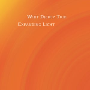 Whit Dickey Trio: Expanding Light album art work