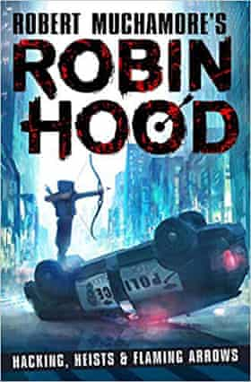 Robin Hood- Hacking, Heists and Flaming Arrows by Robert Muchamore