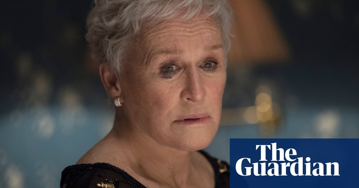 The 10 Best Glenn Close Movies Ranked Film The Guardian