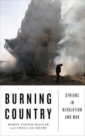Burning Country: Syrians in Revolution and War by Robin Yassin-Kassab and Leila al-Shami
