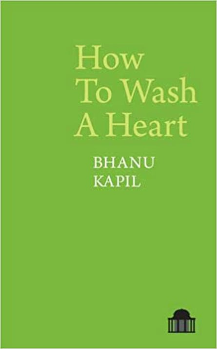 How to Wash a Heart by Bhanu Kapil