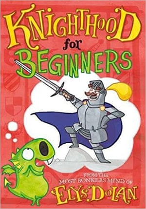 Elys Dolan's Knighthood for Beginners