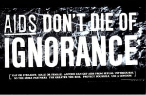 In the mid-1980s, the HIV/Aids pandemic was at its height, and the British government mounted a multimedia campaign to promote awareness of the disease, including this poster with the message: 'Aids: Don't Die of Ignorance'.