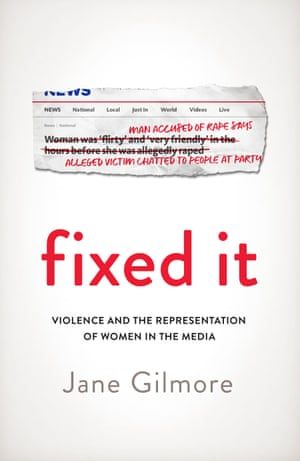 Fixed It: violence and the representation of women in the media, a book by Australian author and journalist Jane Gilmore which is out through Penguin Random House in September 2019.
