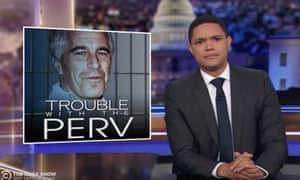 Trevor Noah on Jeffrey Epstein's 2008 plea deal: 'That, for me, was the conspiracy. And maybe, just maybe, what happened here is the result of there not being a conspiracy anymore, and Epstein being treated, for the first time, just like everyone else.'